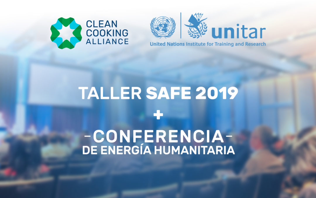 Clean Cookstove Alliance: El Taller SAFE 2019 y la Conferencia de Energía Humanitaria